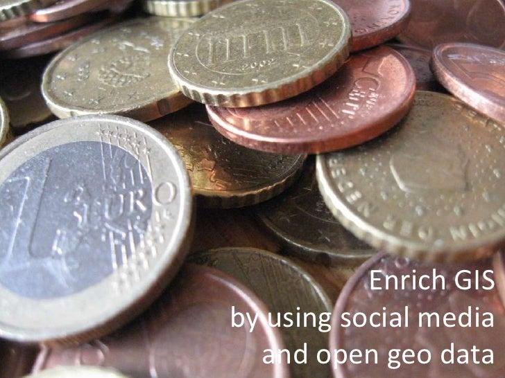 Enrich GIS<br />byusingsocial media<br />and open geo data<br />