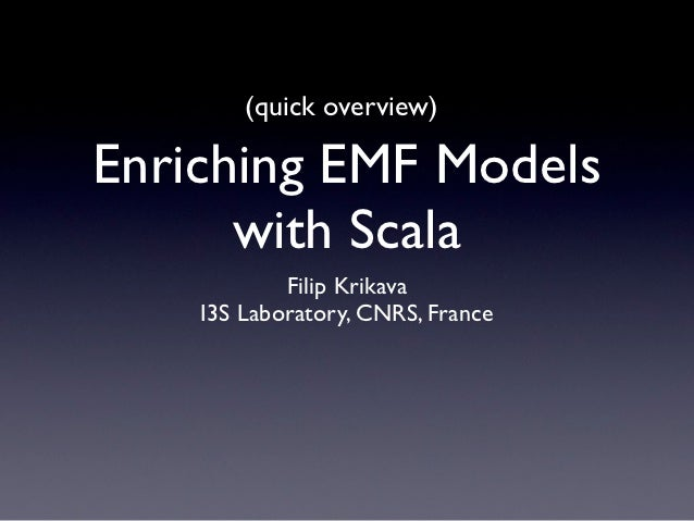 (quick overview)Enriching EMF Models      with Scala            Filip Krikava    I3S Laboratory, CNRS, France