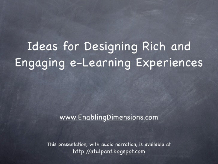 Ideas for Designing Rich and Engaging e-Learning Experiences              www.EnablingDimensions.com        This presentat...