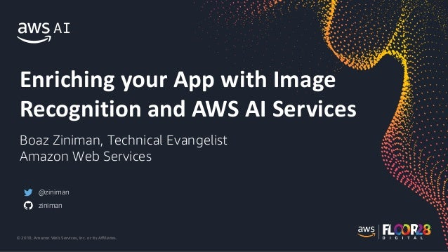 © 2019, Amazon Web Services, Inc. or its Affiliates. Enriching your App with Image Recognition and AWS AI Services Boaz Zi...