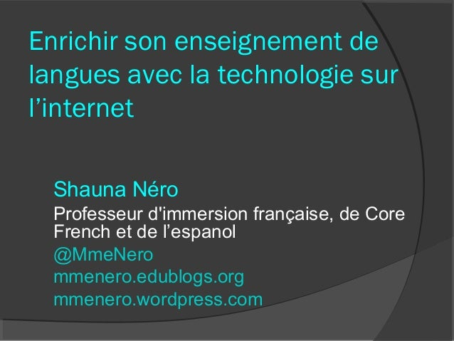 Enrichir son enseignement delangues avec la technologie surl'internet  Shauna Néro  Professeur dimmersion française, de Co...