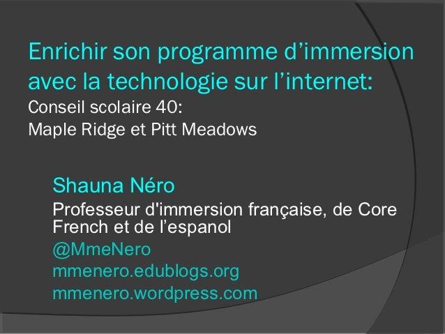 Enrichir son programme d'immersionavec la technologie sur l'internet:Conseil scolaire 40:Maple Ridge et Pitt Meadows  Shau...