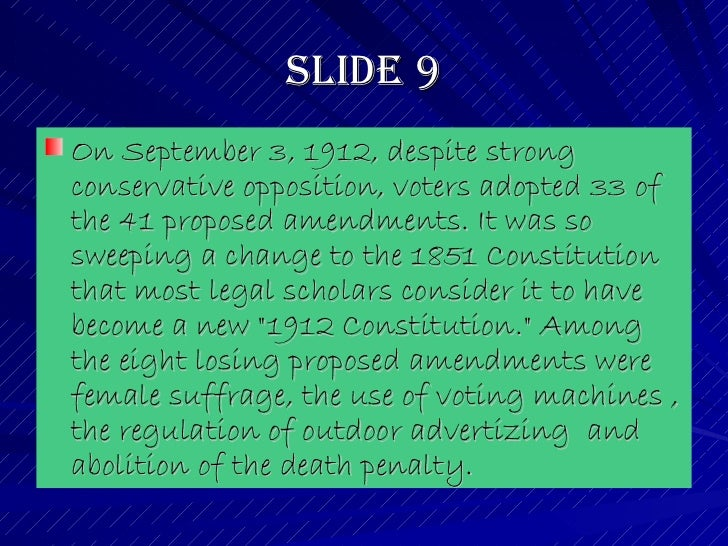 Slide 9 <ul><li>On September 3, 1912, despite strong conservative opposition, voters adopted 33 of the 41 proposed amendme...