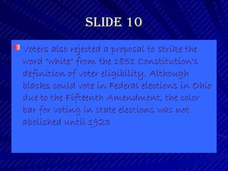 Slide 10 <ul><li>Voters also rejected a proposal to strike the word &quot;white&quot; from the 1851 Constitution's definit...