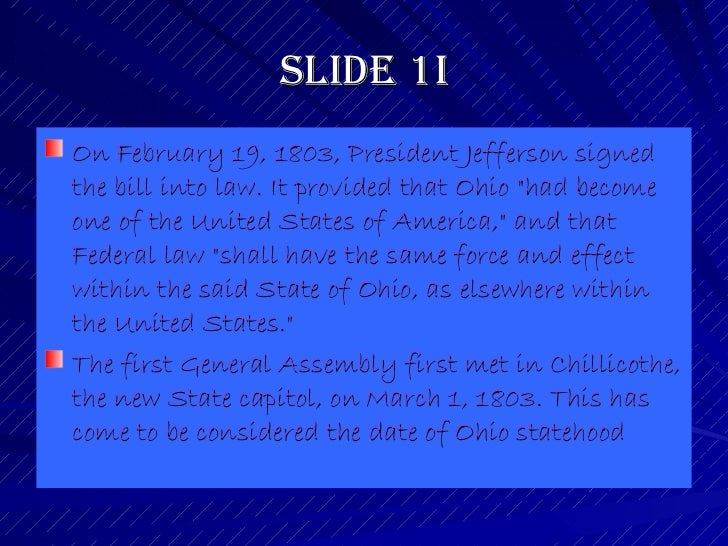 Slide 1i <ul><li>On February 19, 1803, President Jefferson signed the bill into law. It provided that Ohio &quot;had becom...