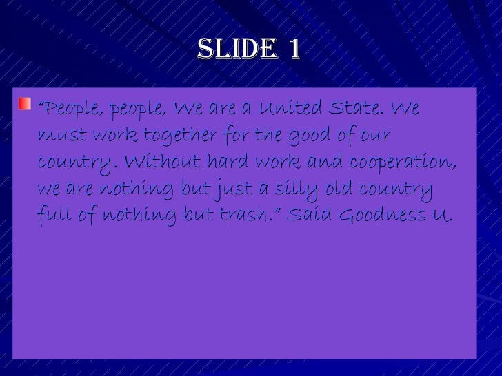 """Slide 1 <ul><li>"""" People, people, We are a United State. We must work together for the good of our country. Without hard w..."""