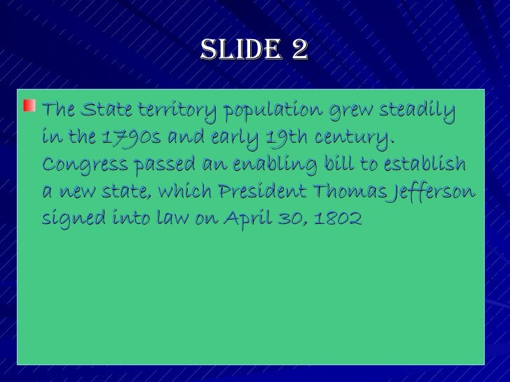 Slide 2 <ul><li>The State territory population grew steadily in the 1790s and early 19th century. Congress passed an enabl...