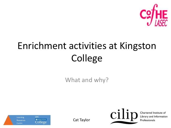Enrichment activities at Kingston CollegeWhat and why?<br />Cat Taylor<br />