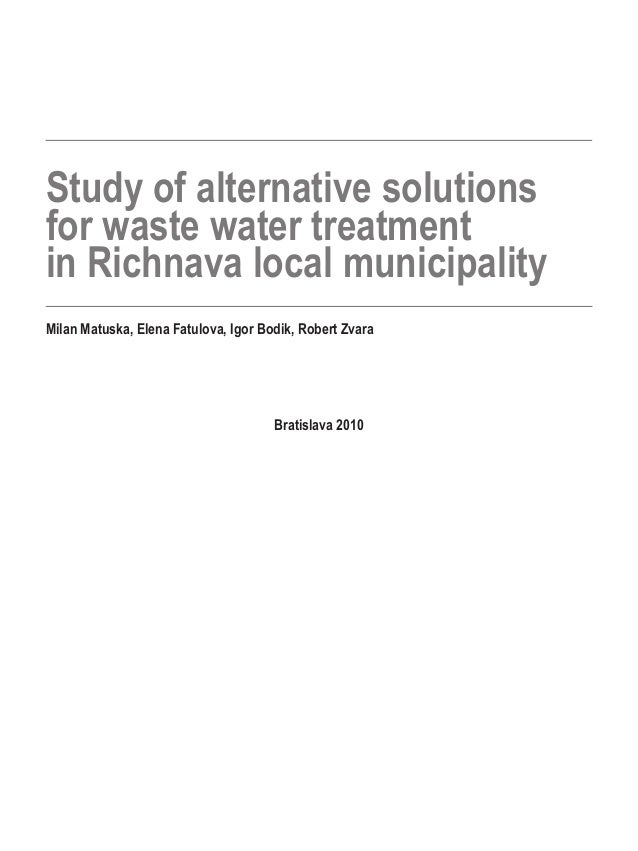 Milan Matuska, Elena Fatulova, Igor Bodik, Robert Zvara Bratislava 2010 Study of alternative solutions for waste water tre...