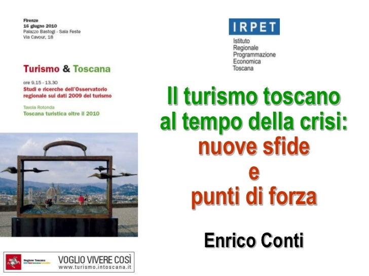 Il turismo toscano <br />al tempo della crisi:  <br />nuove sfide <br />e <br />punti di forza<br />Enrico Conti <br />