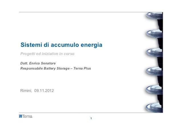 Sistemi di accumulo energiaProgetti ed iniziative in corsoDott. Enrico SenatoreResponsabile Battery Storage – Terna PlusRi...