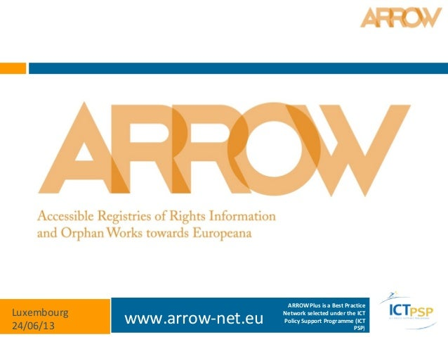 www.arrow-net.euLuxembourg24/06/13ARROW Plus is a Best PracticeNetwork selected under the ICTPolicy Support Programme (ICT...