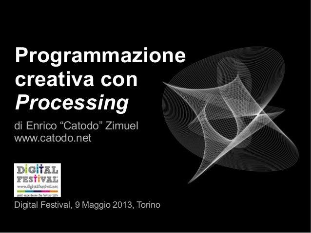"""Programmazionecreativa conProcessingdi Enrico """"Catodo"""" Zimuelwww.catodo.netDigital Festival, 9 Maggio 2013, Torino"""