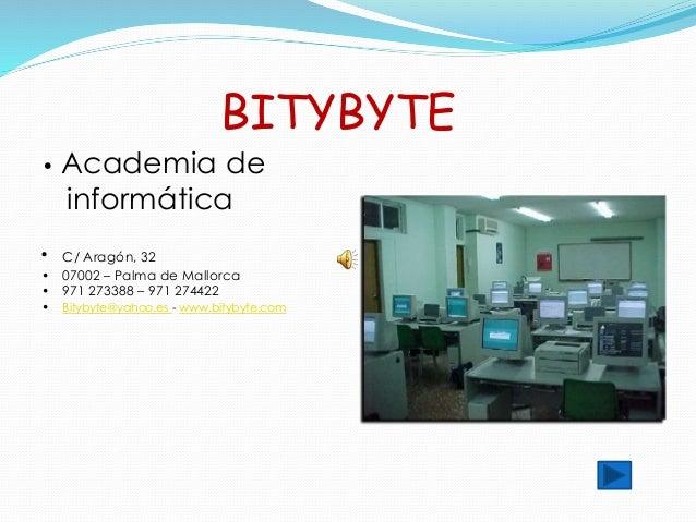 BITYBYTE • Academia de informática • C/ Aragón, 32 • 07002 – Palma de Mallorca • 971 273388 – 971 274422 • Bitybyte@yahoo....