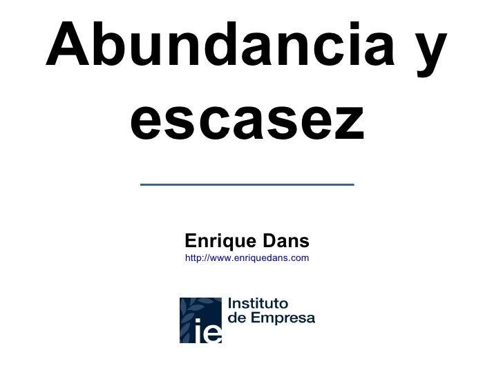 Abundancia y escasez Enrique Dans http :// www.enriquedans.com
