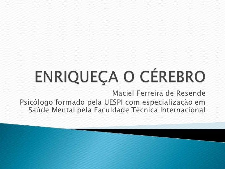 Maciel Ferreira de ResendePsicólogo formado pela UESPI com especialização em  Saúde Mental pela Faculdade Técnica Internac...