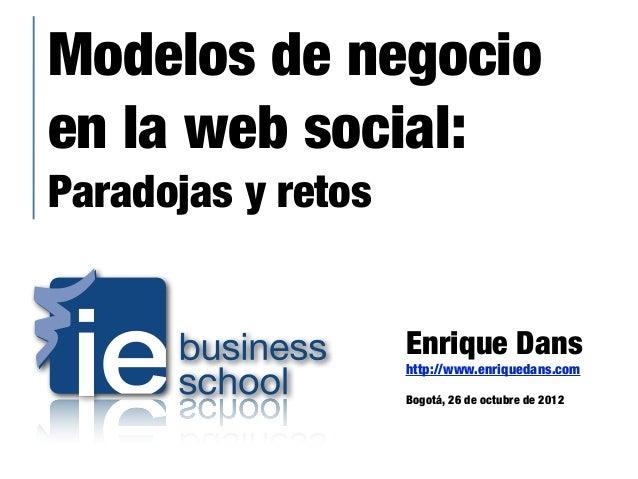 Modelos de negocioen la web social:Paradojas y retos                    Enrique Dans                    http://www.enrique...
