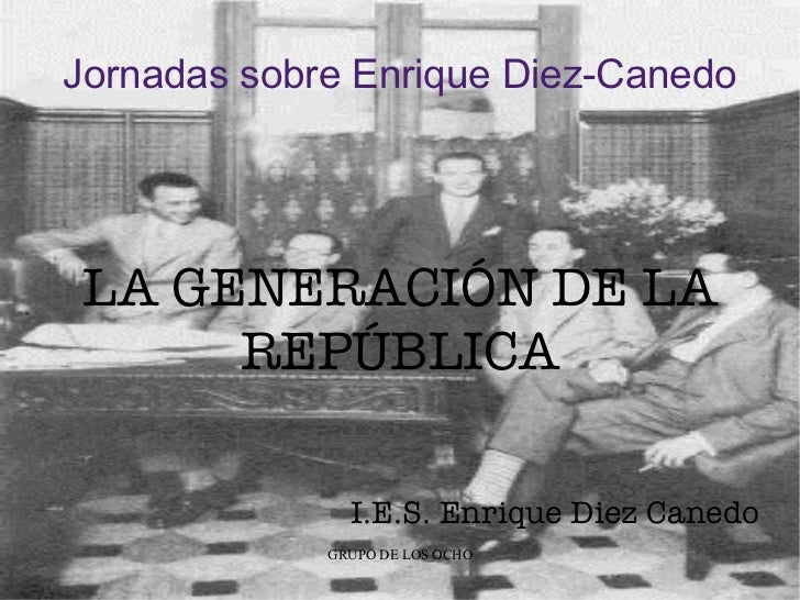 Jornadas sobre Enrique Diez-Canedo LA GENERACIÓN DE LA REPÚBLICA I.E.S. Enrique Diez Canedo