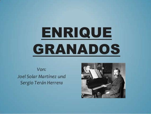 ENRIQUE GRANADOS Von: Joel Solar Martínez und Sergio Terán Herrera