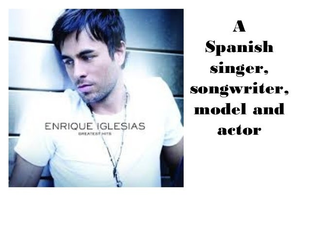 A  Spanish  singer,songwriter,model and   actor