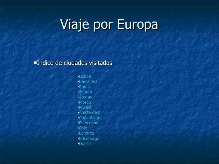 Viaje por Europa <ul><li>Índice de ciudades visitadas </li></ul><ul><ul><ul><ul><ul><li>Lisboa </li></ul></ul></ul></ul></...
