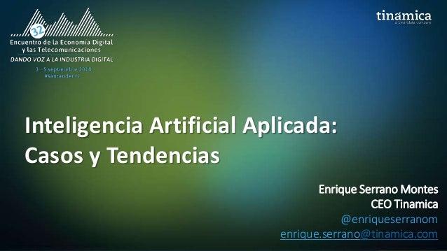 Inteligencia Artificial Aplicada: Casos y Tendencias Enrique Serrano Montes CEO Tinamica @enriqueserranom enrique.serrano@...