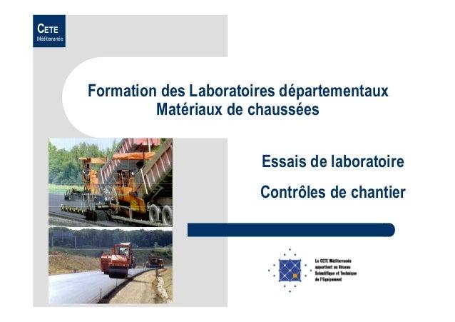 CETE Méditerranée Formation des Laboratoires départementaux Matériaux de chaussées Essais de laboratoire Contrôles de chan...