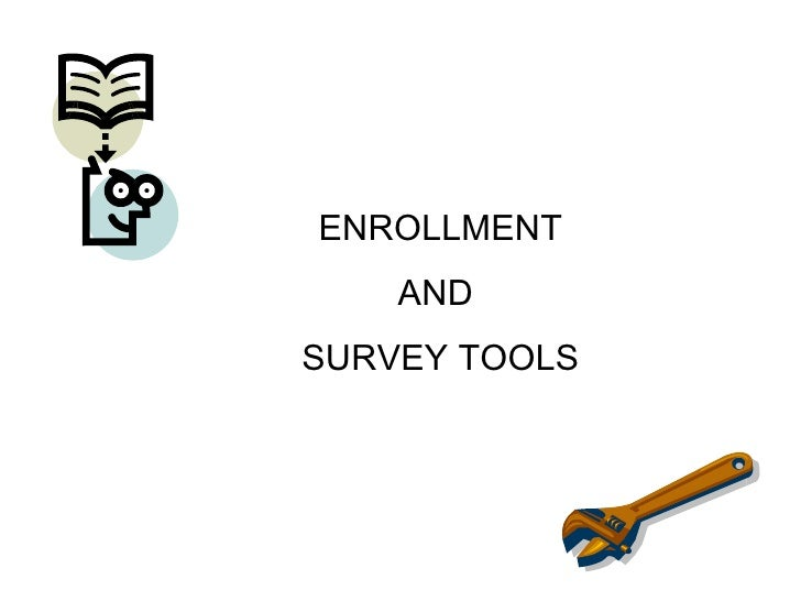 ENROLLMENT     AND SURVEY TOOLS