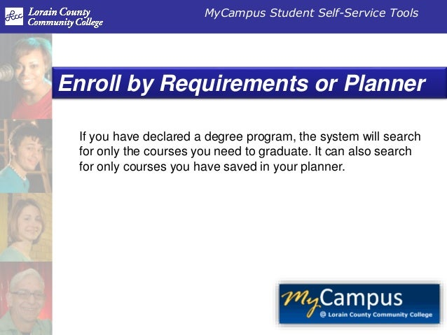 MyCampus Student Self-Service Tools Enroll by Requirements or Planner If you have declared a degree program, the system wi...