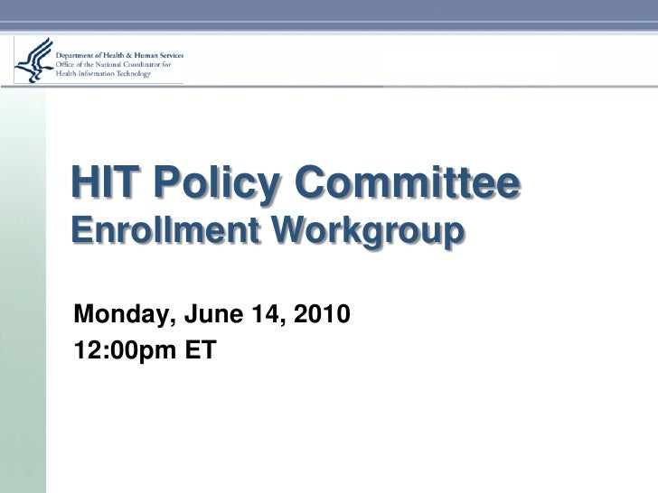 HIT Policy Committee Enrollment Workgroup  Monday, June 14, 2010 12:00pm ET