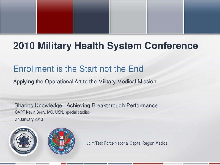2010 Military Health System Conference<br />Enrollment is the Start not the End<br />Applying the Operational Art to the M...