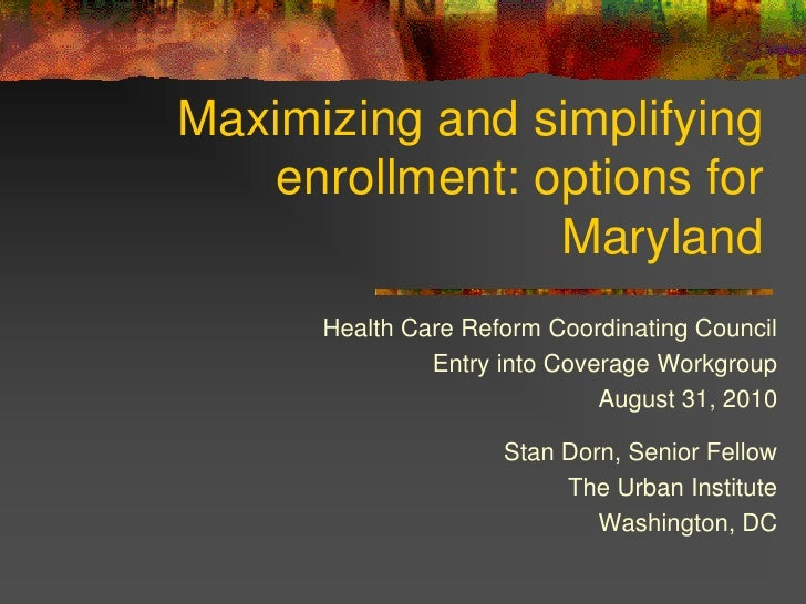 Maximizing and simplifying    enrollment: options for                 Maryland      Health Care Reform Coordinating Counci...