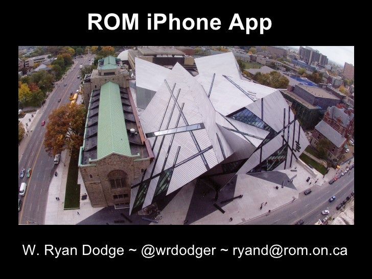 ROM iPhone AppW. Ryan Dodge ~ @wrdodger ~ ryand@rom.on.ca