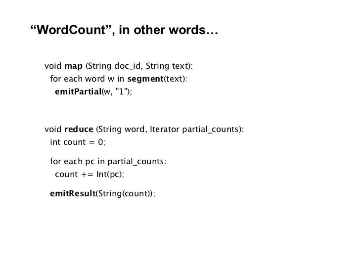 """""""WordCount"""", in other words…    void map (String doc_id, String text):    for each word w in segment(text):     emitPartia..."""