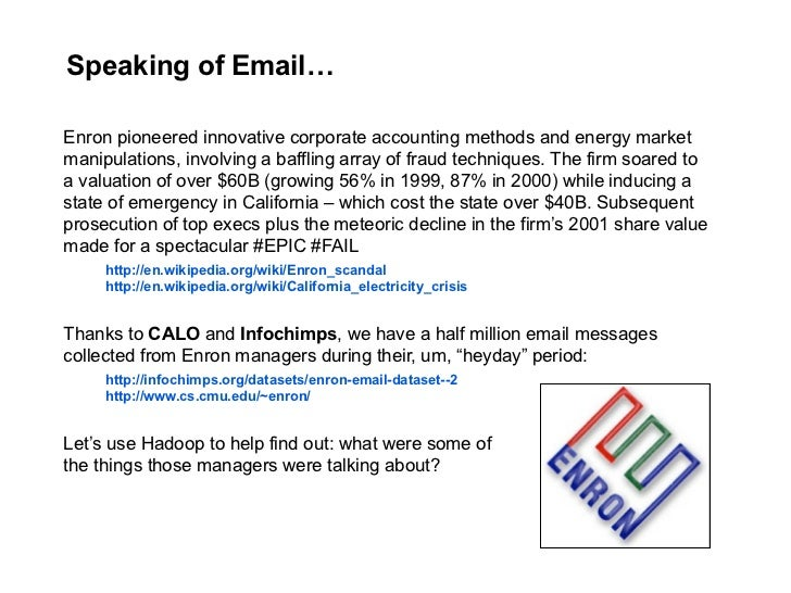 Speaking of Email…  Enron pioneered innovative corporate accounting methods and energy market manipulations, involving a b...