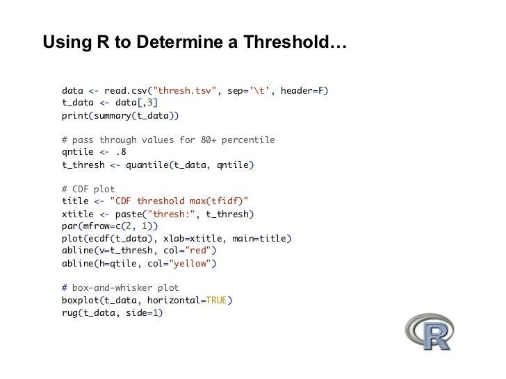 "Using R to Determine a Threshold…    data <- read.csv(""thresh.tsv"", sep='t', header=F)   t_data <- data[,3]   print(summar..."