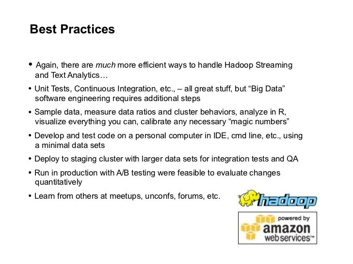Best Practices  • Again, there are much more efficient ways to handle Hadoop Streaming   and Text Analytics… • Unit Tests,...