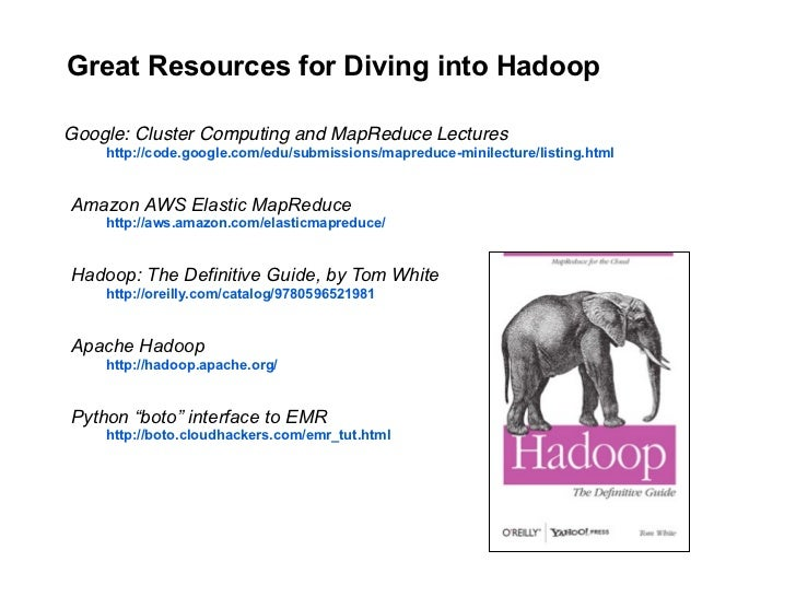 Great Resources for Diving into Hadoop  Google: Cluster Computing and MapReduce Lectures     http://code.google.com/edu/su...