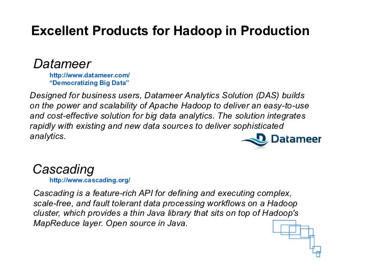 "Excellent Products for Hadoop in Production  Datameer      http://www.datameer.com/      ""Democratizing Big Data""  Designe..."