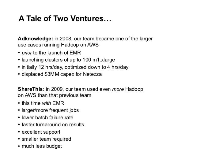 A Tale of Two Ventures…  Adknowledge: in 2008, our team became one of the larger use cases running Hadoop on AWS • prior t...