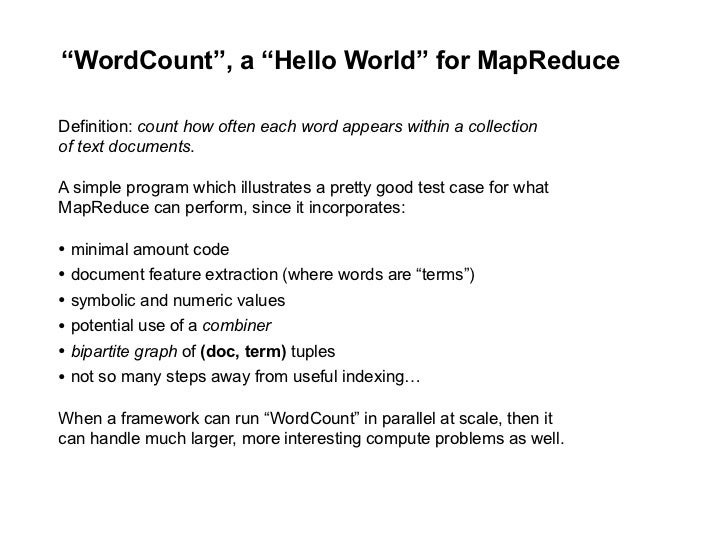 """WordCount"", a ""Hello World"" for MapReduce  Definition: count how often each word appears within a collection of text docu..."