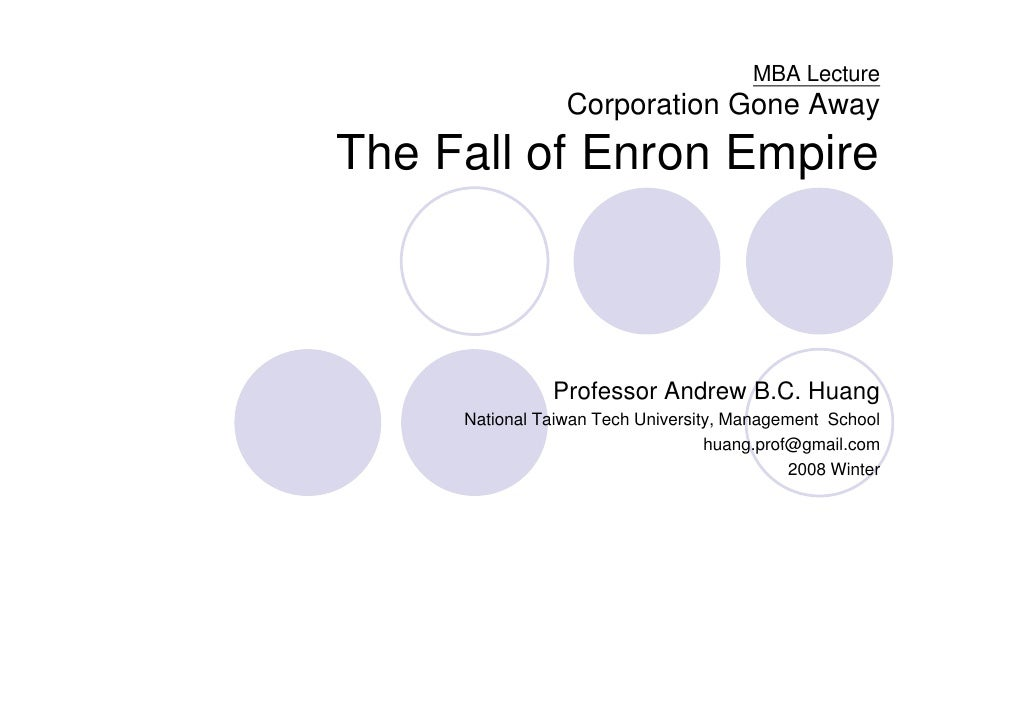 MBA Lecture                  Corporation Gone Away                     p                y The Fall of Enron Empire        ...