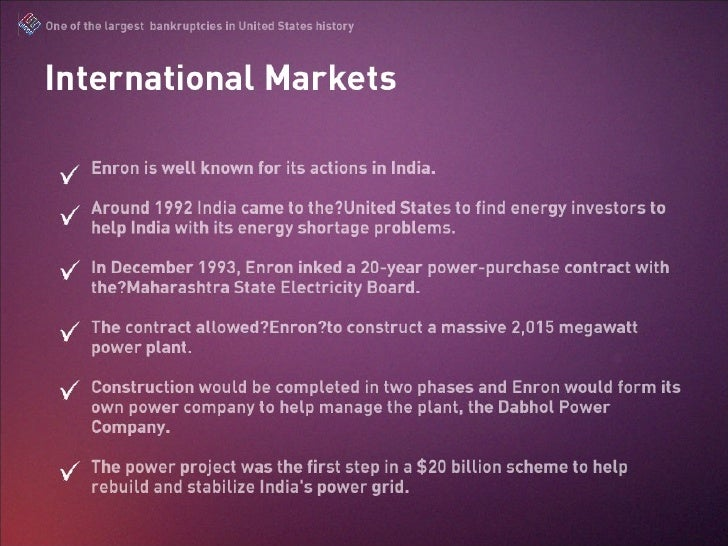 enron international in india This article examines the role of enron, an american corporation, in its promotion of the electric power sector in the dabhol power project in india under the new.