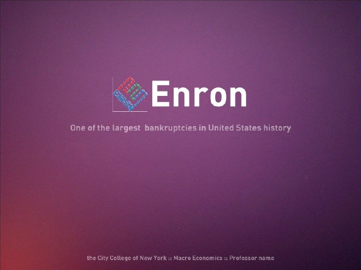 Enron Intro: Herman Marin Early History: Tammekca Henderson Later International History: Calvin Wong Scandal: Rafa Eaton/ ...