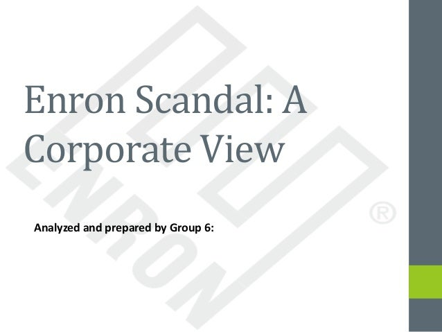 enron scandal enron scandal a corporate view analyzed and prepared by group 6