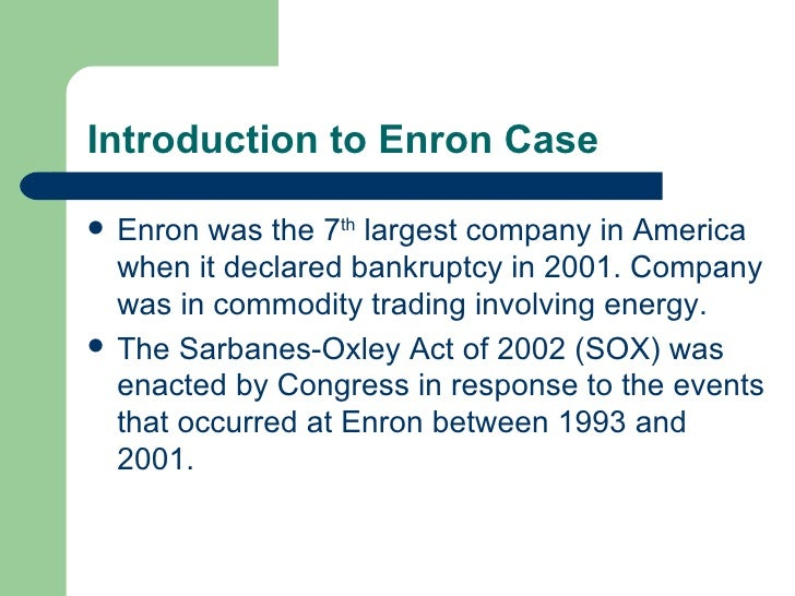 analysis and reaction regarding the enron case Management: the collapse of enron is a corporate allegory of our times, writes  simon caulkin and no extra layers of auditing can change that  the initial  reaction has been to blame external agencies such as auditors and  internal  risk analysis, or even the computer algorithms used by enron's traders.
