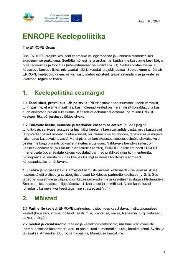 Date: 19.8.2021 ENROPE Keelepoliitika The ENROPE Group Üks ENROPE projekti keskseid eesmärke oli legitimeerida ja kinnitad...