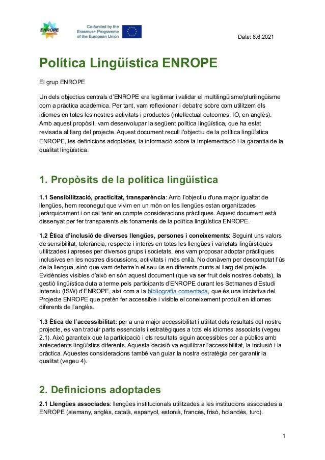 Date: 8.6.2021 Política Lingüística ENROPE El grup ENROPE Un dels objectius centrals d'ENROPE era legitimar i validar el m...