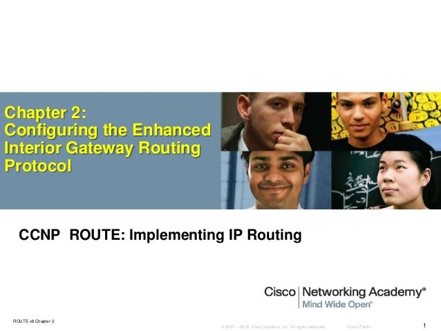 © 2007 – 2010, Cisco Systems, Inc. All rights reserved. Cisco Public ROUTE v6 Chapter 2 1 Chapter 2: Configuring the Enhan...