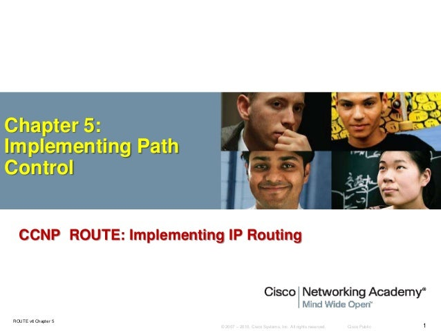 © 2007 – 2010, Cisco Systems, Inc. All rights reserved. Cisco Public ROUTE v6 Chapter 5 1 Chapter 5: Implementing Path Con...